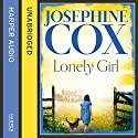 Lonely Girl (       UNABRIDGED) by Josephine Cox Narrated by Carole Boyd