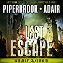 The Last Escape: A Dystopian Society in a Post Apocalyptic World: The Last Survivors, Book 2 Audiobook by Bobby Adair, T.W. Piperbrook Narrated by Sean Runnette