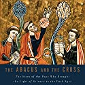 The Abacus and the Cross: The Story of the Pope Who Brought the Light of Science to the Dark Ages (       UNABRIDGED) by Nancy Marie Brown Narrated by Suzanne Toren