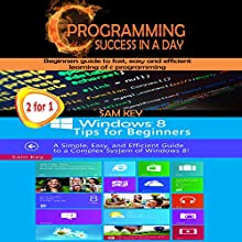 Programming #7: C Programming Success in a Day & Windows 8 Tips for Beginners Audiobook by Sam Key Narrated by Millian Quinteros