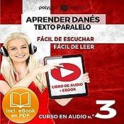 Aprender Danés - Texto Paralelo - Fácil de Leer | Fácil de Escuchar: Curso en Audio No. 3 [Learn Danish - Parallel Text - Easy Reader - Easy Audio - Audio Course No. 3]: Lectura Fácil en Danés |  Polyglot Planet