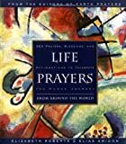 img - for Life Prayers : From Around the World : 365 Prayers, Blessings, and Affirmations to Celebrate the Human Journey book / textbook / text book