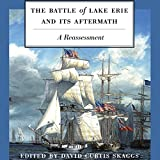 The Battle of Lake Erie and Its Aftermath: A Reassessment
