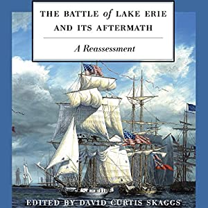 The Battle of Lake Erie and Its Aftermath Audiobook