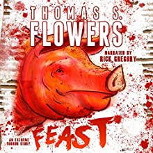 Feast | Livre audio Auteur(s) : Thomas S. Flowers Narrateur(s) : Rick Gregory