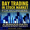 Day Trading in Stock Market for Beginners: A Serious Path - Trade Stocks for a Living, to Protect and Increase Your Wealth or Change Your Life Style Audiobook by Nevins Cox Narrated by Dave Wright