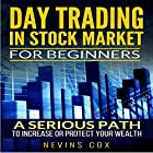 Day Trading in Stock Market for Beginners: A Serious Path - Trade Stocks for a Living, to Protect and Increase Your Wealth or Change Your Life Style Hörbuch von Nevins Cox Gesprochen von: Dave Wright