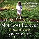 Not Lost Forever: My Story of Survival Audiobook by Carmina Salcido, Steve Jackson Narrated by Xe Sands