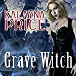 Grave Witch: Alex Craft Series, Book 1 (       UNABRIDGED) by Kalayna Price Narrated by Emily Durante