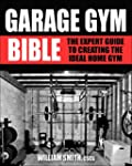 Garage Gym Bible: The Expert Guide to...