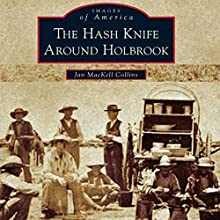 The Hash Knife Around Holbrook: Images of America Series (       UNABRIDGED) by Jan MacKell Collins Narrated by G. S. Hunt