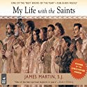 My Life With the Saints (       UNABRIDGED) by James Martin Narrated by James Martin