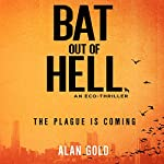 Bat out of Hell: An Eco Thriller | Alan Gold