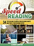Speed Reading: 34 Tips on How to Break Poor Reading Habits and Triple Your Reading Speed (Speed Reading, speed reading for experts,speed reading techniques)