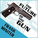 The Future of the Gun (       UNABRIDGED) by Frank Miniter Narrated by John Pruden