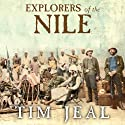 Explorers of the Nile: The Triumph and Tragedy of a Great Victorian Adventure (       UNABRIDGED) by Tim Jeal Narrated by Clive Chafer