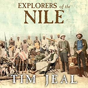 Explorers of the Nile: The Triumph and Tragedy of a Great Victorian Adventure | [Tim Jeal]