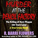 Murder at the Pencil Factory: The Killing of Mary Phagan 100 Years Later - A True Crime Short (       UNABRIDGED) by R. Barri Flowers Narrated by John Eastman