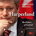 Harperland: The Politics of Control Audiobook by Lawrence Martin Narrated by Michael Puttonen