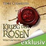 Winterpilger (Krieg der Rosen 1)   Toby Clements