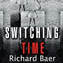 Switching Time: A Doctor's Harrowing Story of Treating a Woman with 17 Personalities Audiobook by Richard Baer Narrated by Lloyd James