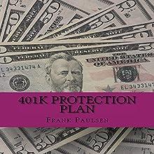 401k Protection Plan: Your 401k in the Recession | Livre audio Auteur(s) : Frank Paulsen Narrateur(s) : Bruce Stone