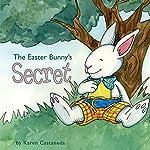 The Easter Bunny's Secret | Karen Castaneda