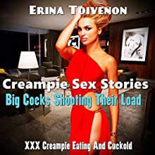 Creampie Sex Stories: Big Cocks Shooting Their Load XXX Creampie Eating and Cuckold (       UNABRIDGED) by Erina Toivenon Narrated by Elizabeth Meadows