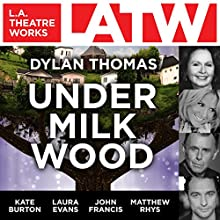 Under Milk Wood  by Dylan Thomas Narrated by Matthew Rhys, Kate Burton, Laura Evans, John Francis