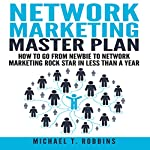Network Marketing Master Plan: How to Go from Newbie to Network Marketing Rock Star in Less Than a Year | Michael T. Robbins