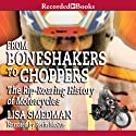 From Boneshakers to Choppers: The Rip-Rearing History of Motorcycles (       UNABRIDGED) by Lisa Smedman Narrated by Kerin McCue