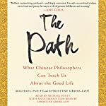 The Path: What Chinese Philosophers Can Teach Us About the Good Life | Michael Puett,Christine Gross-Loh