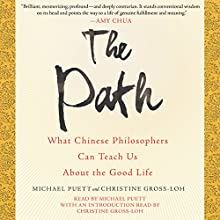 The Path: What Chinese Philosophers Can Teach Us About the Good Life Audiobook by Michael Puett, Christine Gross-Loh Narrated by Michael Puett, Christine Gross-Loh