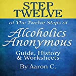 Step Twelve of the Twelve Steps of Alcoholics Anonymous | Aaron C