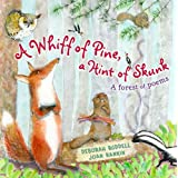 A Whiff of Pine, a Hint of Skunk: A Forest of Poems ~ Deborah Ruddell