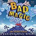 Bad Magic (       UNABRIDGED) by Pseudonymous Bosch Narrated by Joshua Swanson