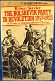 The Bolshevik party in revolution: A study in organisational change, 1917-1923 (006496180X) by Service, Robert