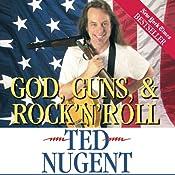 God, Guns, & Rock 'n' Roll | [Ted Nugent]