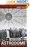 The Astrodome: Building an American Spectacle