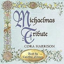 Michaelmas Tribute (       UNABRIDGED) by Cora Harrison Narrated by Caroline Lennon
