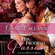 Her Prodigal Passion: Mayhem in Mayfair Volume 4 (       UNABRIDGED) by Grace Callaway Narrated by Erin Mallon
