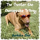 The Chester the Chesapeake Trilogy (The Chester the Chesapeake Series)by Barbara Ebel