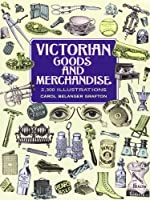 Victorian Goods and Merchandise (Dover Pictorial Archive)