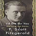 I'd Die for You: And Other Lost Stories | F. Scott Fitzgerald