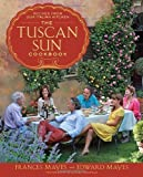 The Tuscan Sun Cookbook: Recipes from Our Italian Kitchen by Frances Mayes (Mar 13 2012)