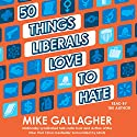 50 Things Liberals Love to Hate (       UNABRIDGED) by Mike Gallagher Narrated by Mike Gallagher