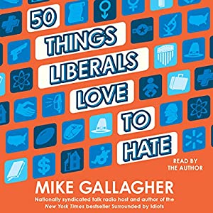 50 Things Liberals Love to Hate Audiobook