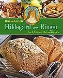 Backen nach Hildegard von Bingen: Brot & Brötchen - Kuchen & Gebäck