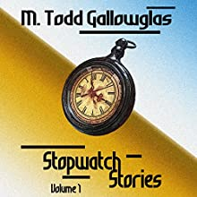 Stopwatch Stories, Volume 1 Audiobook by M. Todd Gallowglas Narrated by Michael Todd Gallowglas