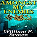 Amongst My Enemies: A Cold-War Thriller Audiobook by William F. Brown Narrated by Lee Alan
